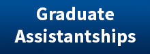 Graduate Assistantships Button