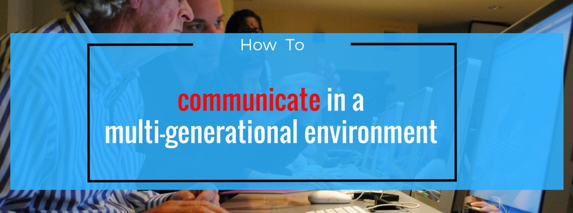 How to communicate in a multi-generational environment
